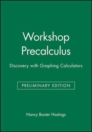 Workshop Precalculus: Discovery with Graphing Calculators, Preliminary Edition