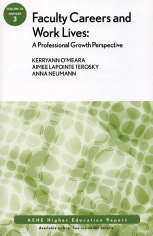 Faculty Careers and Work Lives: A Professional Growth Perspective: ASHE Higher Education Report, Volume 34, Number 3