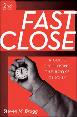 Fast Close: A Guide to Closing the Books Quickly, 2nd Edition