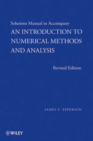 An Introduction to Numerical Methods and Analysis, Solutions Manual, Revised Edition