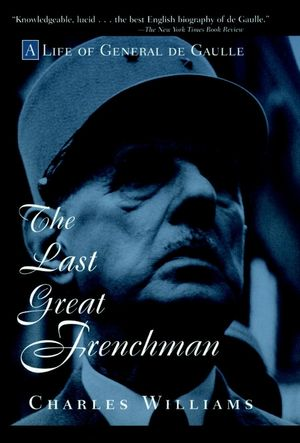 The Last Great Frenchman: A Life of General De Gaulle (0471180718) cover image