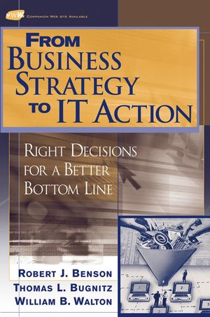 From Business Strategy to IT Action: Right Decisions for a Better Bottom Line