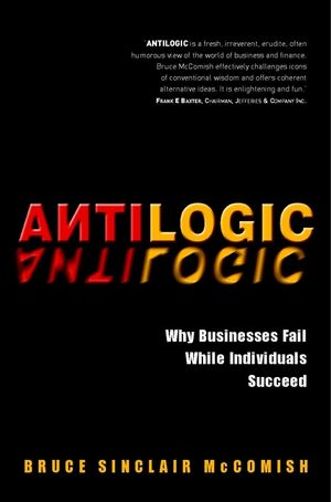 Antilogic: Why Businesses Fail While Individuals Succeed