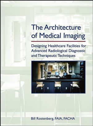 The Architecture of Medical Imaging: Designing Healthcare Facilities for Advanced Radiological Diagnostic and Therapeutic Techniques (0471716618) cover image