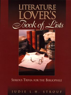 The Literature Lover's Book of Lists: Serious Trivia for the Bibliophile