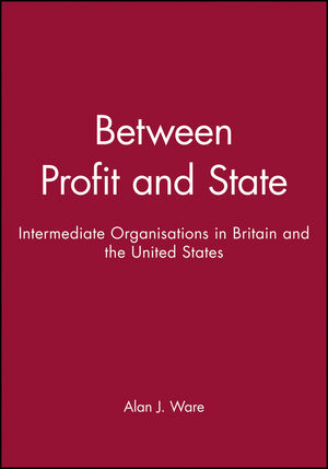 Between Profit and State: Intermediate Organisations in Britain and the United States