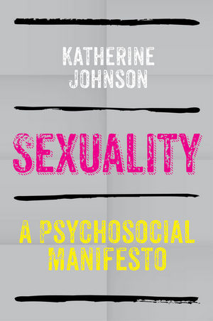 Sexuality: A Psychosocial Manifesto