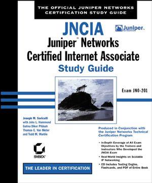 JNCIA: Juniper Networks Certified Internet Associate Study Guide: Exam JN0-201