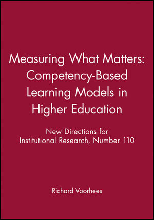 Measuring What Matters: Competency-Based Learning Models in Higher Education: New Directions for Institutional Research, Number 110 (0787914118) cover image