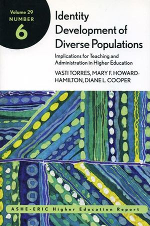 Identity Development of Diverse Populations: Implications for Teaching and Administration in Higher Education: ASHE-ERIC Higher Education Report, Volume 29, Number 6