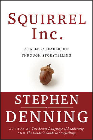 Squirrel Inc.: A Fable of Leadership through Storytelling (0787973718) cover image