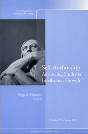 Self-Authorship: Advancing Students' Intellectual Growth: New Directions for Teaching and Learning, Number 109