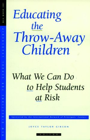 Educating the Throw-Away Children: What We Can Do to Help Students at Risk: New Directions for School Leadership, Number 6
