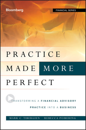 Practice Made (More) Perfect: Transforming a Financial Advisory Practice Into a Business (1118019318) cover image