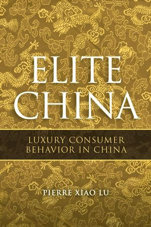 Elite China: Luxury Consumer Behavior in China (1118179218) cover image