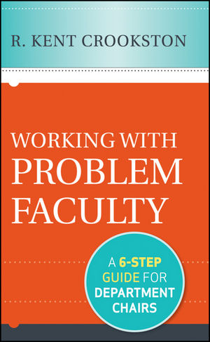 Working with Problem Faculty: A Six-Step Guide for Department Chairs (1118285018) cover image