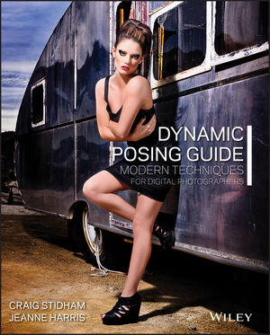 Dynamic Posing Guide: Modern Techniques for Digital Photographers (1118290518) cover image