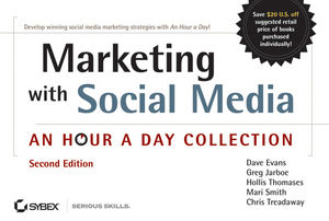 Marketing with Social Media: An Hour a Day Collection, 2nd Edition