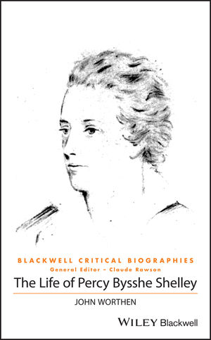 The Life of Percy Bysshe Shelley: A Critical Biography