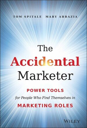 Book Cover Image for The Accidental Marketer: Power Tools for People Who Find Themselves in Marketing Roles