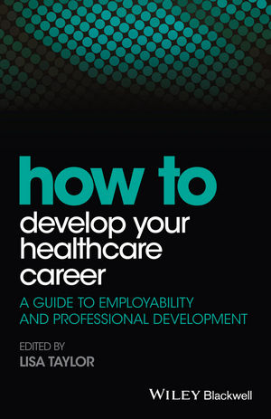 How to Develop Your Healthcare Career: A Guide to Employability and Professional Development (1118910818) cover image
