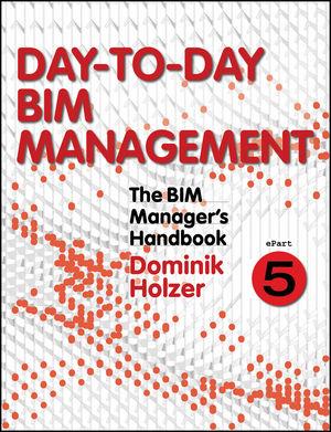 The BIM Manager's Handbook, Part 5: Day-to-Day BIM Management