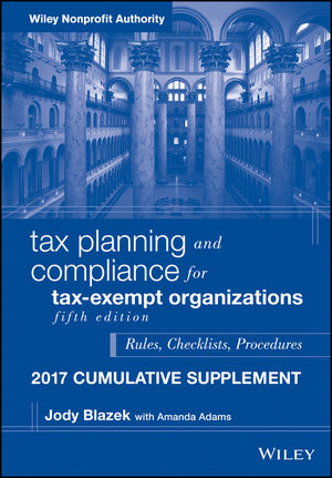 Tax Planning and Compliance for Tax-Exempt Organizations, 2017 Cumulative Supplement, 5th Edition
