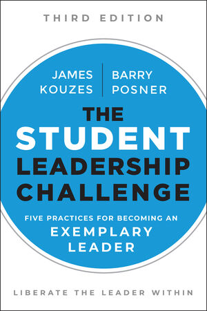 The Student Leadership Challenge: Five Practices for Becoming an Exemplary Leader, 3rd Edition