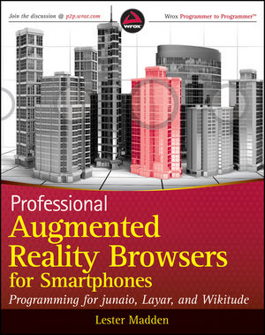 Professional Augmented Reality Browsers for Smartphones: Programming for junaio, Layar and Wikitude (1119992818) cover image