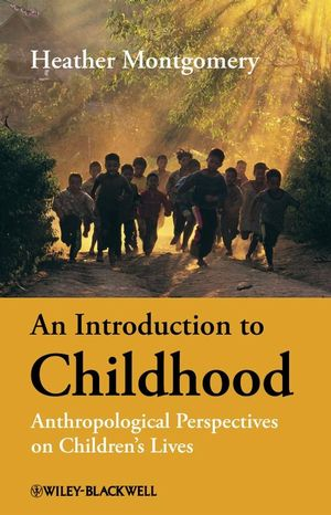 An Introduction to Childhood: Anthropological Perspectives on Children's Lives