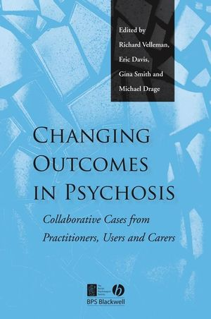 Changing Outcomes in Psychosis: Collaborative Cases from Practitioners, Users and Carers (1405126418) cover image