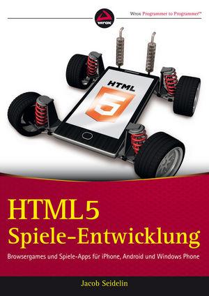 HTML5-Spiele-Entwicklung: Browsergames und Spiele-Apps für iPhone, Android und Windows Phone (3527760318) cover image