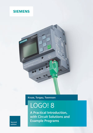 LOGO! 8 2e - A Practical Introduction, with Circuit Soltions and Example Programs