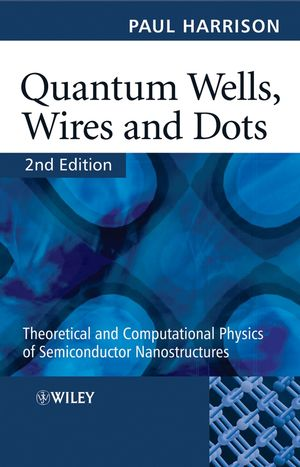 Quantum Wells, Wires and Dots: Theoretical and Computational Physics of Semiconductor Nanostructures, 2nd Edition