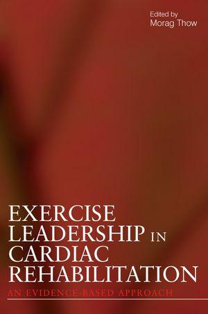 Exercise Leadership in Cardiac Rehabilitation: An Evidence-Based Approach
