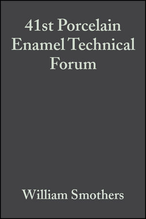 41st Porcelain Enamel Technical Forum, Volume 1, Issues 3/4