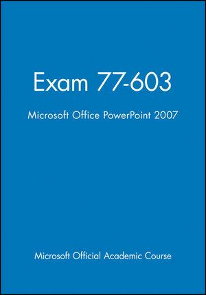 Exam 77-603: Microsoft Office PowerPoint 2007, High School Version
