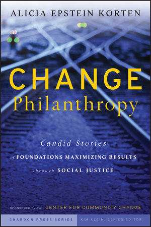 Change Philanthropy: Candid Stories of Foundations Maximizing Results through Social Justice (0470522119) cover image
