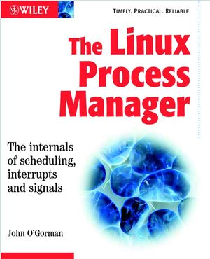 The Linux Process Manager: The internals of scheduling, interrupts and signals  (0470847719) cover image