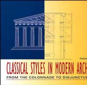 Classical Styles in Modern Architecture: From the Colonnade to Disjunctured Space (0471285919) cover image