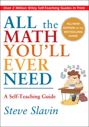 All the Math You'll Ever Need: A Self-Teaching Guide, Revised Edition