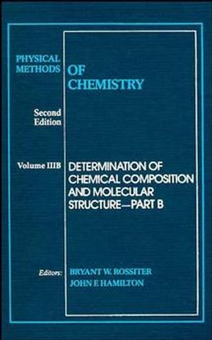 Physical Methods of Chemistry, Volume 3, Part B, Determination of Chemical Composition and Molecular Structure, 2nd Edition