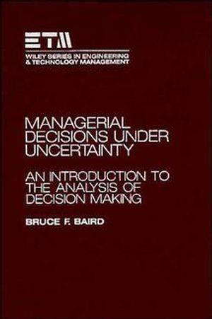 Managerial Decisions Under Uncertainty: An Introduction to the Analysis of Decision Making