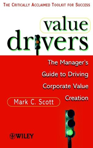 Value Drivers: The Manager's Guide for Driving Corporate Value Creation, Mass Market