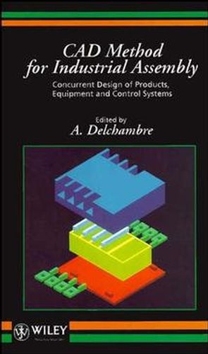 CAD Method for Industrial Assembly: Concurrent Design of Products, Equipment and Control Systems
