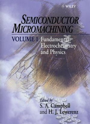 Semiconductor Micromachining, Volume 1, Fundamental Electrochemistry and Physics (0471966819) cover image