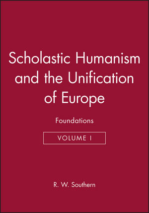 Scholastic Humanism and the Unification of Europe, Volume I: Foundations