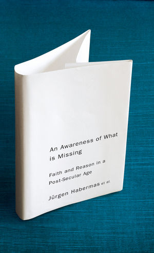 An Awareness of What is Missing: Faith and Reason in a Post-secular Age  (0745647219) cover image