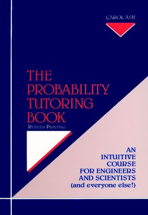 The Probability Tutoring Book: An Intuitive Course for Engineers and Scientists (and Everyone Else!), Revised Printing