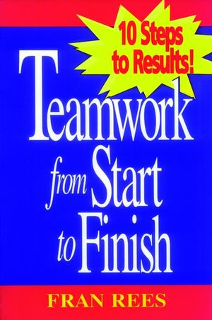 Rees Trio, Teamwork from Start to Finish: 10 Steps to Results! (0787910619) cover image